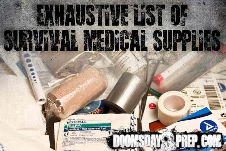 Exhaustive List of Survival Medical Supplies - Doomsday Prep